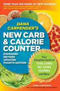 Dana Carpender's New Carb And Calorie Counter-expanded, Revised, And Updated 4th Edition: Your Complete Guide to Total Carbs, Net Carbs, Calories, and More by Dana Carpender