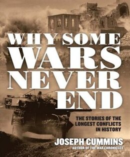 Book Why Some Wars Never End: The Stories of the Longest Conflicts in History by Joseph Cummins