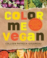 Color Me Vegan: Maximize Your Nutrient Intake And Optimize Your Health By Eating Antioxidant-rich…