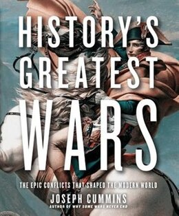 Book History's Greatest Wars: The Epic Conflicts that Shaped the Modern World by Cummins Joseph