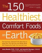 The 150 Healthiest Comfort Foods on Earth: The Surprising, Unbiased Truth About How To Make Over…