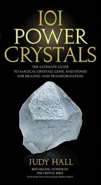 101 Power Crystals: The Ultimate Guide To Magical Crystals, Gems, And Stones For Healing And Transformation by Na