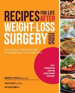 Recipes For Life After Weight-loss Surgery, Revised And Updated: Delicious Dishes for Nourishing the New You and the Latest Information on Lower-BMI Gastric Banding by Margaret Furtado