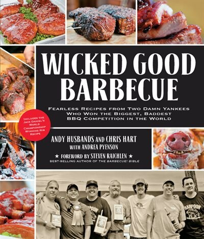 Wicked Good Barbecue: Fearless Recipes From Two Damn Yankees Who Have Won The Biggest, Baddest Bbq Competition In The Wor by Andy Husbands