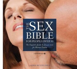 Livre The Sex Bible For People Over 50: The Complete Guide To Sexual Love For Mature Couples de Laurie Betito
