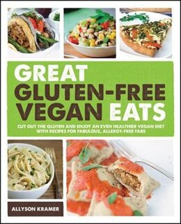 Book Great Gluten-Free Vegan Eats: Cut Out The Gluten And Enjoy An Even Healthier Vegan Diet With… by Allyson Kramer