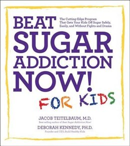 Book Beat Sugar Addiction Now! For Kids: The Cutting-edge Program That Gets Kids Off Sugar Safely… by Jacob Teitelbaum
