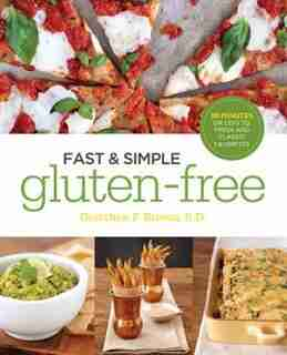 Fast And Simple Gluten-free: 30 Minutes Or Less To Fresh And Classic Favorites by Gretchen Brown