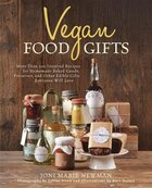 Vegan Food Gifts: More Than 100 Inspired Recipes For Homemade Baked Goods, Preserves, And Other…