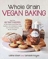 Whole Grain Vegan Baking: More Than 100 Tasty Recipes For Plant-based Treats Made Even Healthier…