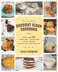 The Healthy Coconut Flour Cookbook: More Than 100 *grain-free *gluten-free *paleo-friendly Recipes…