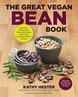 Book The Great Vegan Bean Book: More Than 100 Delicious Plant-based Dishes Packed With The Kindest… by Kathy Hester