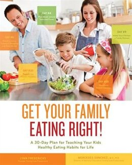 Book Get Your Family Eating Right: A 30-day Plan For Teaching Your Kids Healthy Eating Habits For Life by Lynn Fredericks