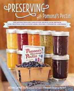 Preserving With Pomona's Pectin: The Revolutionary Low-sugar, High-flavor Method For Crafting And Canning Jams, Jellies, Conserves, by Allison Carroll Duffy