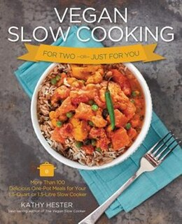 Book Vegan Slow Cooking For Two Or Just For You: More Than 100 Delicious One-pot Meals For Your 1.5… by Kathy Hester