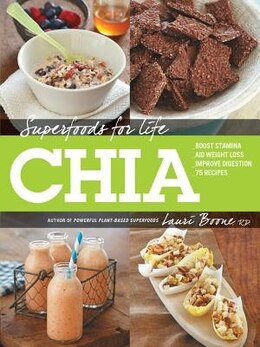 Book Superfoods For Life, Chia: - Boost Stamina - Aid Weight Loss - Improve Digestion - 75 Recipes by Lauri Boone