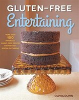 Gluten-free Entertaining: More Than 100 Naturally Wheat-free Recipes For Parties And Special…