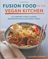 Book Fusion Food In The Vegan Kitchen: 125 Comfort Food Classics, Reinvented With An Ethnic Twist! by Joni Marie Newman