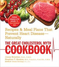The Great Cholesterol Myth Cookbook: Recipes And Meal Plans That Prevent Heart Disease--naturally