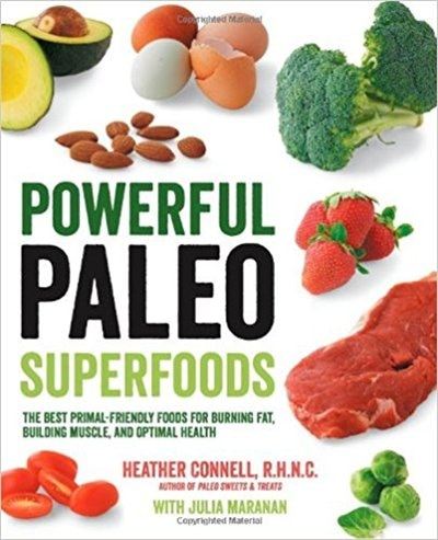 Powerful Paleo Superfoods: The Best Primal-friendly Foods For Burning Fat, Building Muscle And Optimal Health by Heather Connell