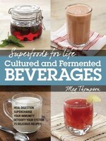Superfoods For Life, Cultured And Fermented Beverages: Heal Digestion - Supercharge Your Immunity…