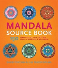 Mandala Source Book: 150 Mandalas To Help You Find Peace, Awareness, And Well-being