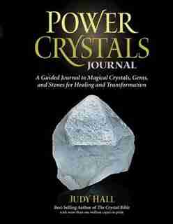 Power Crystals Journal: A Guided Journal To Magical Crystals, Gems, And Stones For Healing And Transformation by Judy Hall