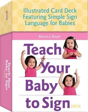 Teach Your Baby To Sign Card Deck: Illustrated Card Deck Featuring Simple Sign Language For Babies by Monica Beyer