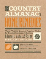 The Country Almanac Of Home Remedies: Time-tested & Almost Forgotten Wisdom For Treating Hundreds…