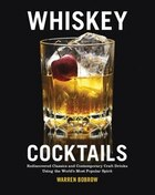 Whiskey Cocktails: Rediscovered Classics And Contemporary Craft Drinks Using The World's Most…