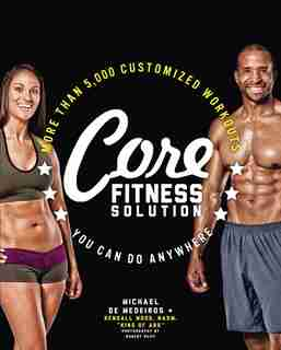 Core Fitness Solution: More Than 5,000 Customized Workouts You Can Do Anywhere by Na