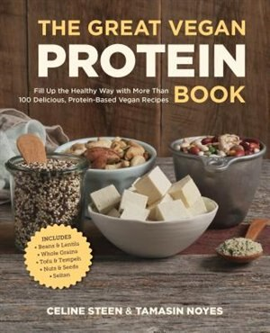 The Great Vegan Protein Book: Fill Up The Healthy Way With More Than 100 Delicious Protein-based Vegan Recipes - Includes - Beans by Celine Steen