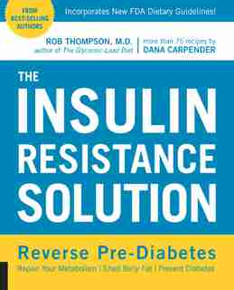The Insulin Resistance Solution: Reverse Pre-diabetes, Repair Your Metabolism, Shed Belly Fat, And Prevent Diabetes - With More Than by Rob Thompson