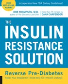 The Insulin Resistance Solution: Reverse Pre-diabetes, Repair Your Metabolism, Shed Belly Fat, And…