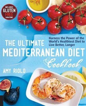 The Ultimate Mediterranean Diet Cookbook: Harness The Power Of The World's Healthiest Diet To Live Better, Longer by NA