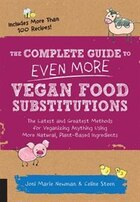 The Complete Guide To Even More Vegan Food Substitutions: The Latest And Greatest Methods For…
