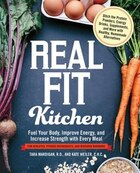 Real Fit Kitchen: Fuel Your Body, Improve Energy, And Increase Strength With Every Meal