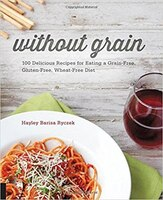 Without Grain: 100 Delicious Recipes For Eating A Grain-free, Gluten-free, Wheat-free Diet