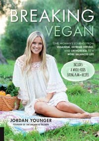 Book Breaking Vegan: One Woman's Journey From Veganism, Extreme Dieting, And Orthorexia To A More… by Jordan Younger