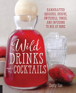 Book Wild Drinks & Cocktails: Handcrafted Squashes, Shrubs, Switchels, Tonics, And Infusions To Mix At… by Emily Han