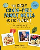 The Best Grain-free Family Meals On The Planet: Make Grain-free Breakfasts, Lunches, And Dinners…