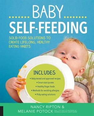 Baby Self-feeding: Solutions For Introducing Purees And Solids To Create Lifelong, Healthy Eating Habits by Nancy Ripton