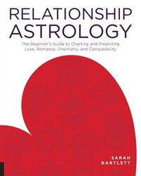 Relationship Astrology: The Beginner's Guide To Charting And Predicting Love, Romance, Chemistry…
