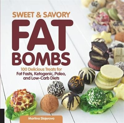 Sweet And Savory Fat Bombs: 100 Delicious Treats For Fat Fasts, Ketogenic, Paleo, And Low-carb Diets by Martina Slajerova