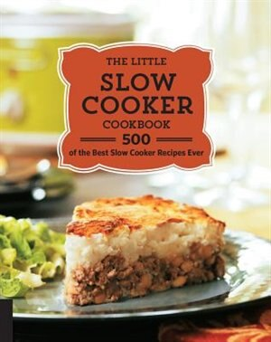 The Little Slow Cooker Cookbook: 500 Of The Best Slow Cooker Recipes Ever by Quarto Publishing