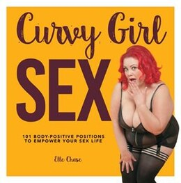 Book Curvy Girl Sex: 101 Body-positive Positions To Empower Your Sex Life by Elle Chase