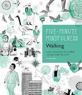 5-minute Mindfulness: Walking: Essays And Exercises For Mindfully Moving Through The World by Douglas Baker