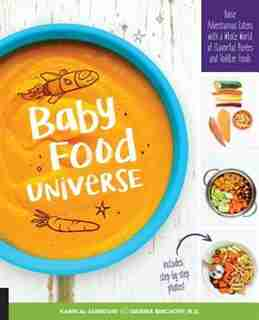 Baby Food Universe: Raise Adventurous Eaters With A Whole World Of Flavorful Purées And Toddler Foods by Kawn Al-jabbouri