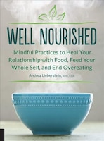Well Nourished: Mindful Practices To Heal Your Relationship With Food, Feed Your Whole Self, And…