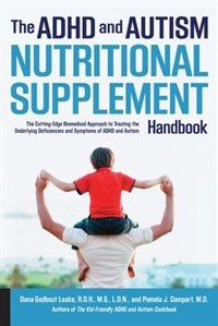 The Adhd And Autism Nutritional Supplement Handbook: The Cutting-edge Biomedical Approach To…